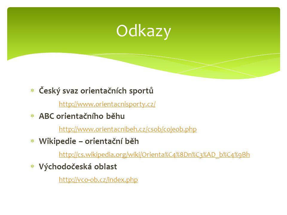  Český svaz orientačních sportů http://www.orientacnisporty.cz/  ABC orientačního běhu http://www.orientacnibeh.cz/csob/cojeob.php  Wikipedie – ori