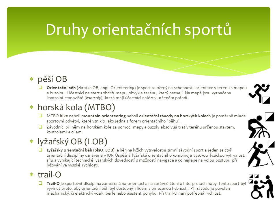  pěší OB  Orientační běh (zkratka OB, angl. Orienteering) je sport založený na schopnosti orientace v terénu s mapou a buzolou. Účastníci na startu