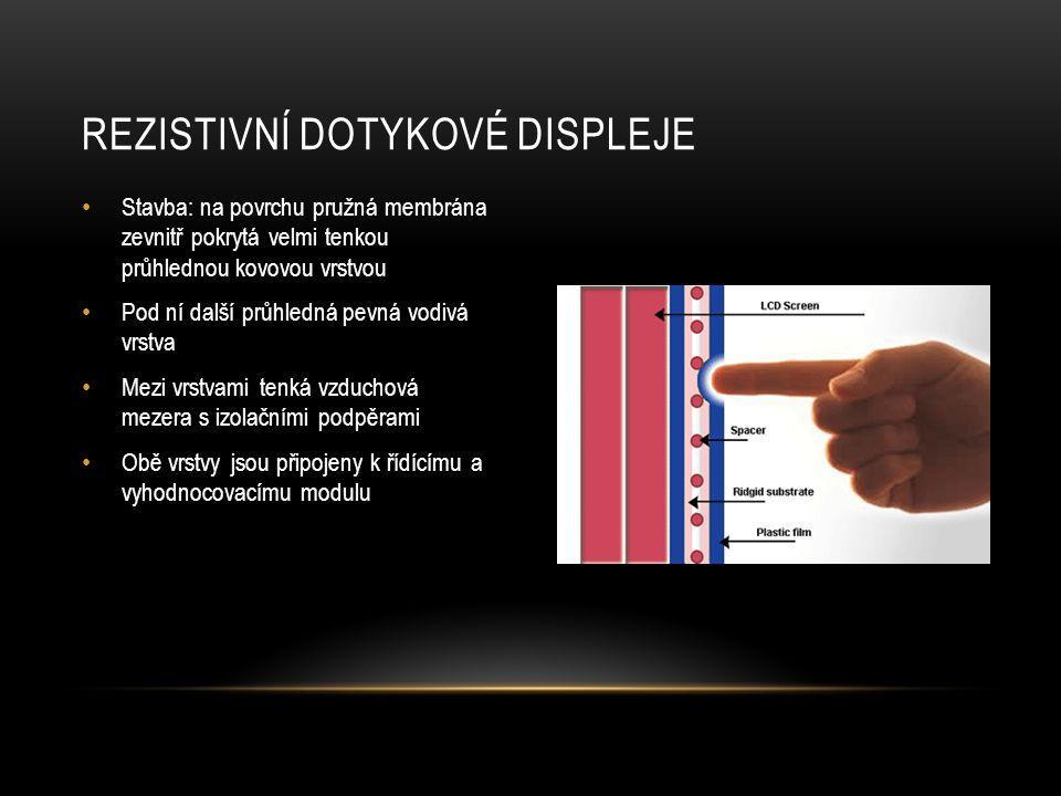 • Princip: • Při dotyku se horní vrstva prohne • V daném místě se vodivě spojí se spodní vrstvou • Mezi vrstvami začne procházet proud • Controller vypočítá na základě velikosti proudů polohu bodu dotyku REZISTIVNÍ DOTYKOVÉ DISPLEJE