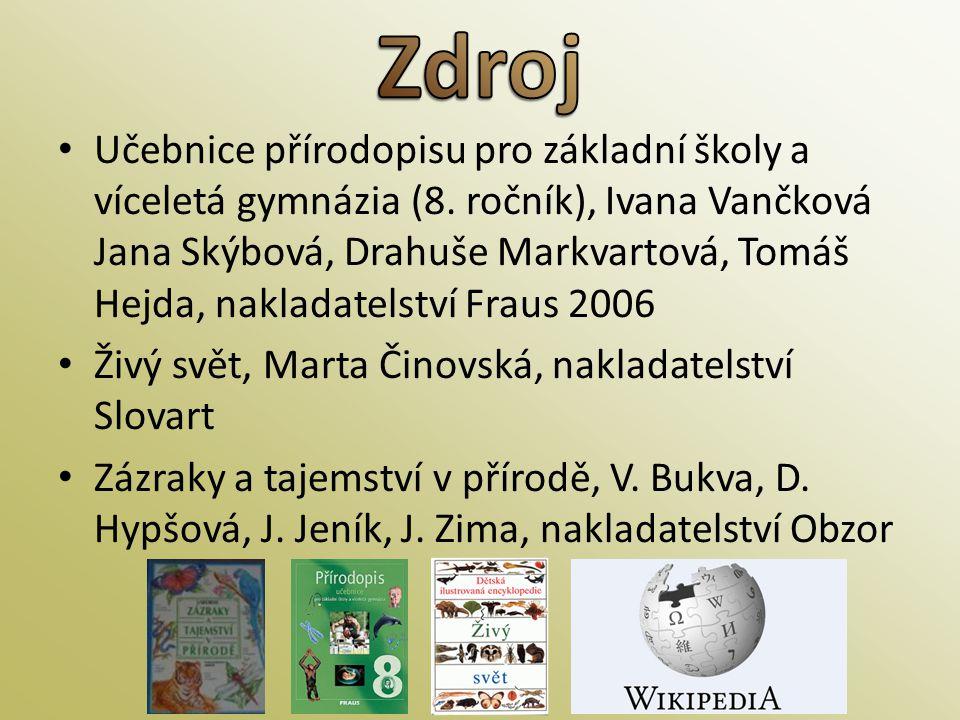• Učebnice přírodopisu pro základní školy a víceletá gymnázia (8. ročník), Ivana Vančková Jana Skýbová, Drahuše Markvartová, Tomáš Hejda, nakladatelst