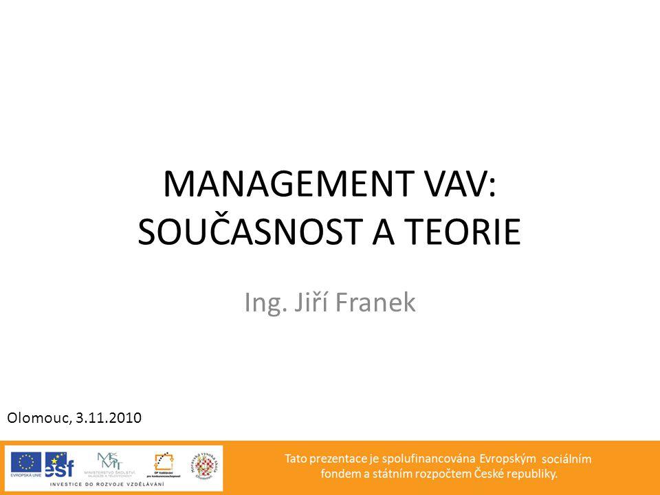 MANAGEMENT VAV: SOUČASNOST A TEORIE Ing. Jiří Franek Olomouc, 3.11.2010