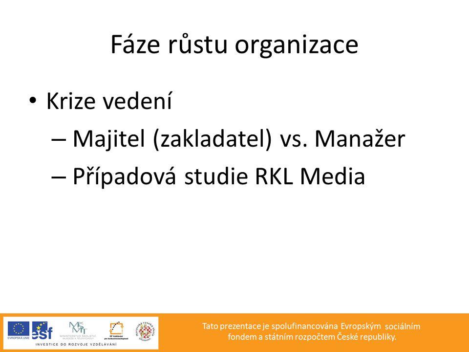 Fáze růstu organizace • Krize vedení – Majitel (zakladatel) vs. Manažer – Případová studie RKL Media
