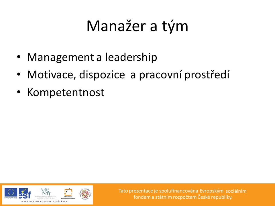 Manažer a tým • Management a leadership • Motivace, dispozice a pracovní prostředí • Kompetentnost