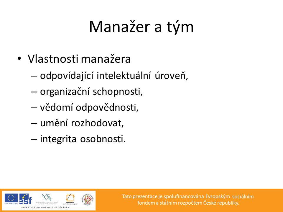 Manažer a tým • Vlastnosti manažera – odpovídající intelektuální úroveň, – organizační schopnosti, – vědomí odpovědnosti, – umění rozhodovat, – integr