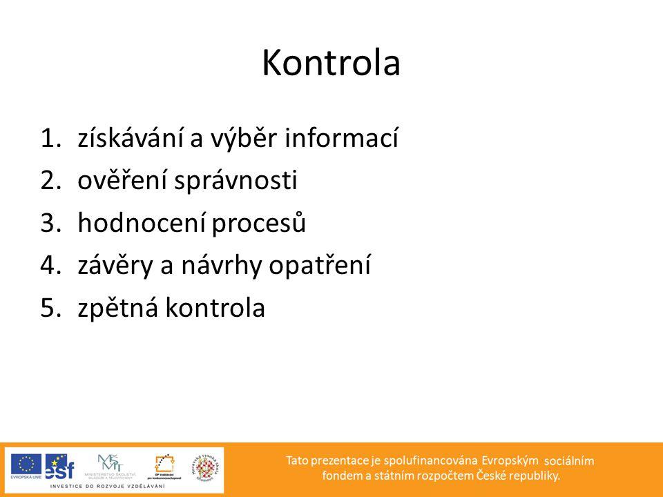 Kontrola 1.získávání a výběr informací 2.ověření správnosti 3.hodnocení procesů 4.závěry a návrhy opatření 5.zpětná kontrola