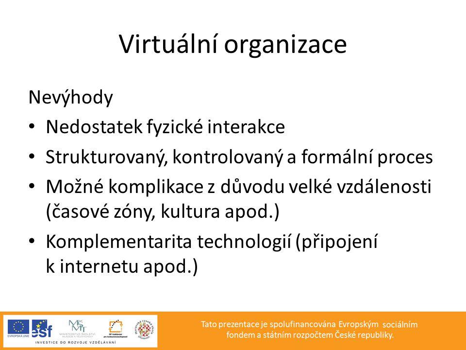 Virtuální organizace Nevýhody • Nedostatek fyzické interakce • Strukturovaný, kontrolovaný a formální proces • Možné komplikace z důvodu velké vzdálen