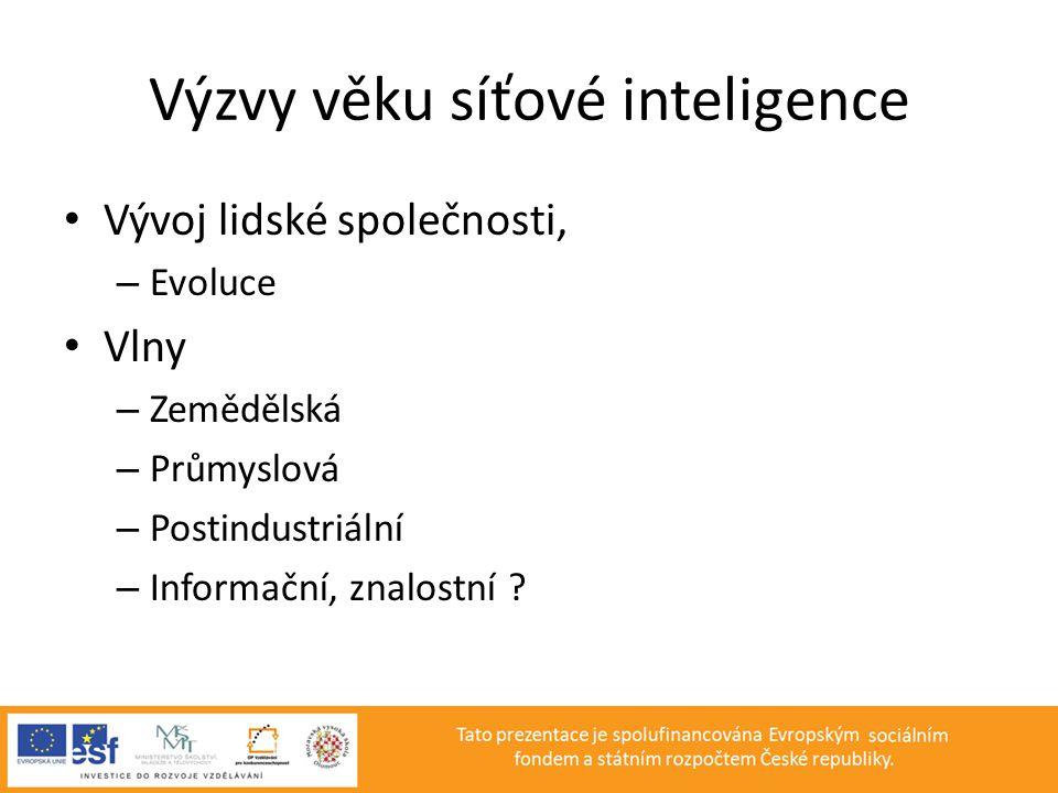 Výzvy věku síťové inteligence • Vývoj lidské společnosti, – Evoluce • Vlny – Zemědělská – Průmyslová – Postindustriální – Informační, znalostní ?