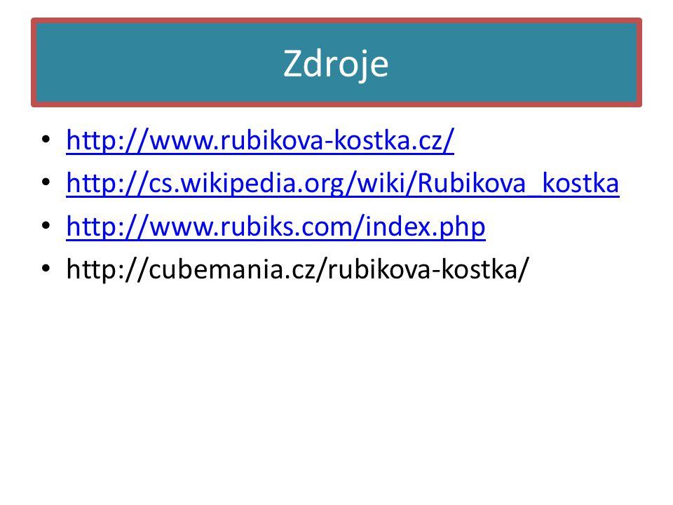 Zdroje • http://www.rubikova-kostka.cz/ http://www.rubikova-kostka.cz/ • http://cs.wikipedia.org/wiki/Rubikova_kostka http://cs.wikipedia.org/wiki/Rubikova_kostka • http://www.rubiks.com/index.php http://www.rubiks.com/index.php • http://cubemania.cz/rubikova-kostka/