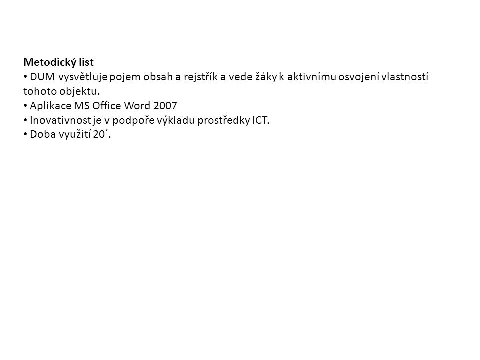 Základní objekty textového editoru (MS Word 2007) Základní pojmy: znak (písmo), slovo, řádek, věta, odstavec, stránka, obrázek, tabulka, záhlaví, zápatí, oddíl, sloupec, okraje, odkaz, apod.