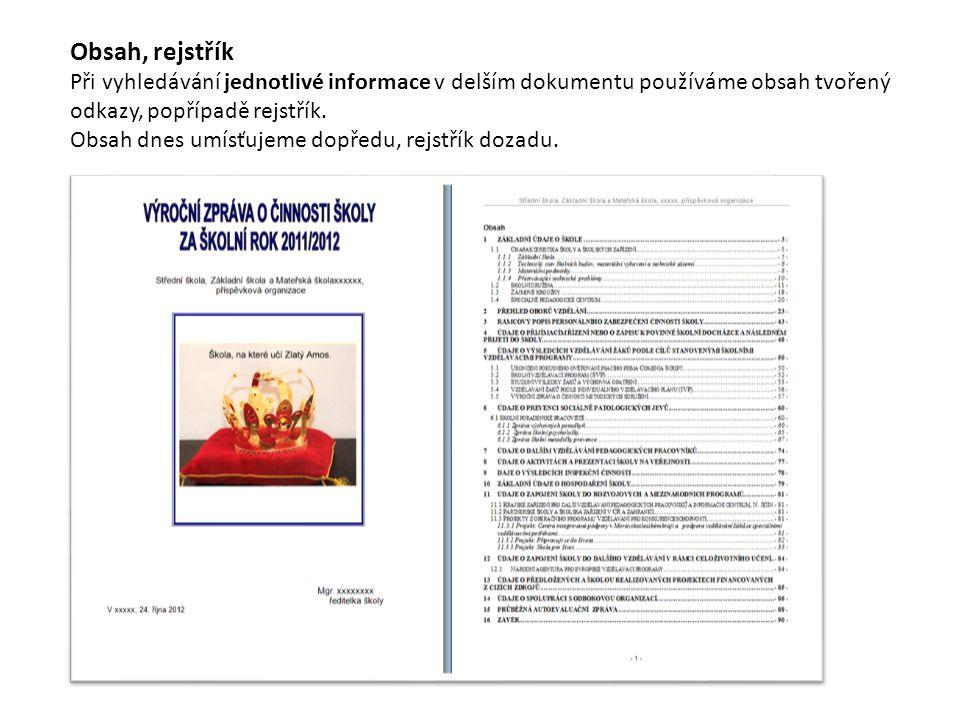 Obsah, rejstřík Při vyhledávání jednotlivé informace v delším dokumentu používáme obsah tvořený odkazy, popřípadě rejstřík.