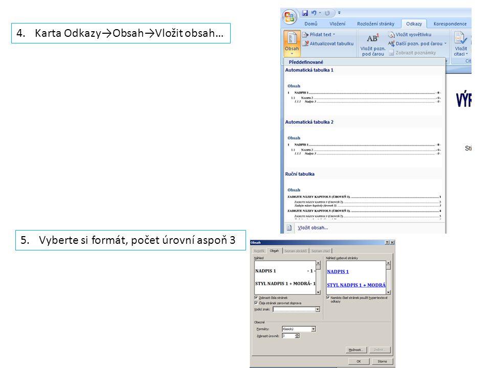 4.Karta Odkazy→Obsah→Vložit obsah… 5.Vyberte si formát, počet úrovní aspoň 3