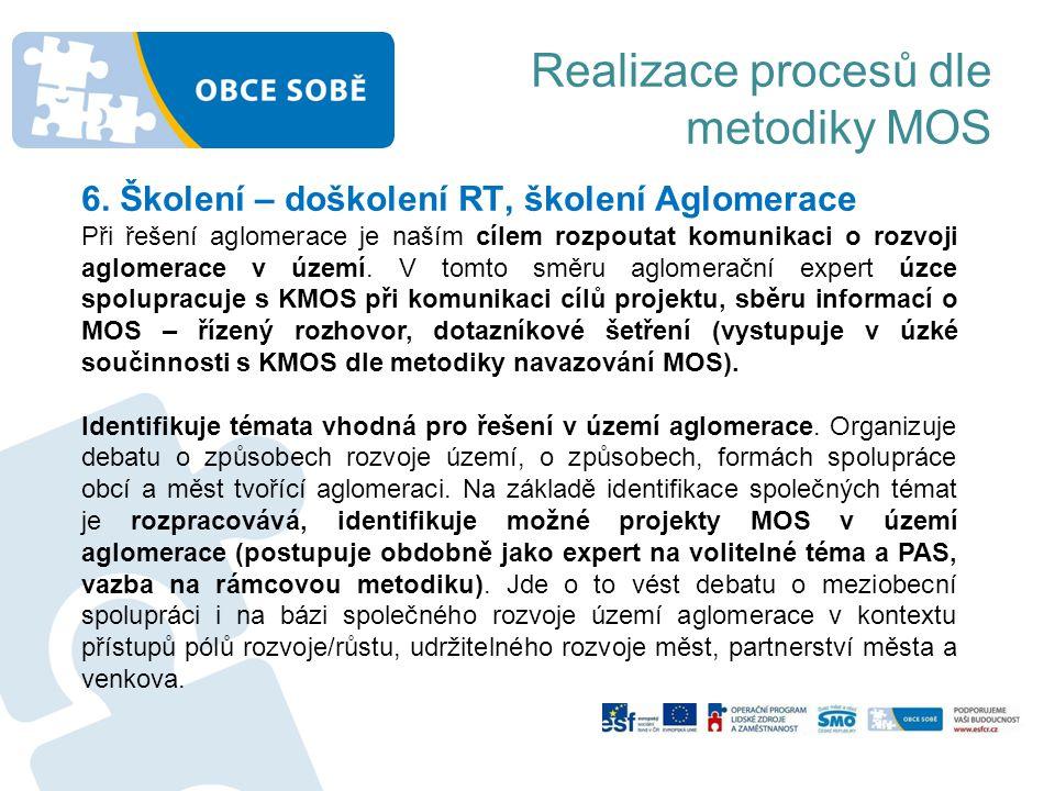 Realizace procesů dle metodiky MOS 6. Školení – doškolení RT, školení Aglomerace Při řešení aglomerace je naším cílem rozpoutat komunikaci o rozvoji a