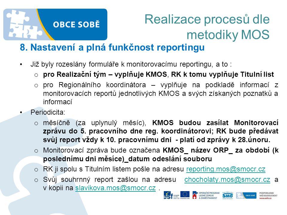 Realizace procesů dle metodiky MOS 8. Nastavení a plná funkčnost reportingu •Již byly rozeslány formuláře k monitorovacímu reportingu, a to : o pro Re