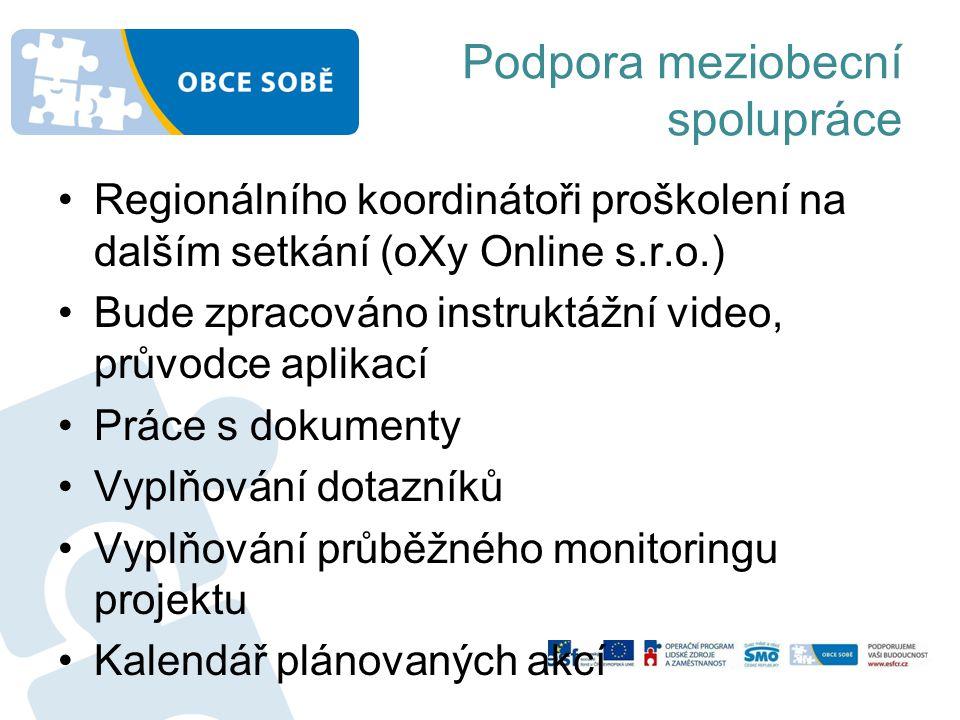 Podpora meziobecní spolupráce •Regionálního koordinátoři proškolení na dalším setkání (oXy Online s.r.o.) •Bude zpracováno instruktážní video, průvodc