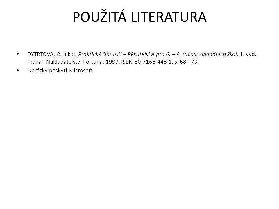 POUŽITÁ LITERATURA • DYTRTOVÁ, R.a kol. Praktické činnosti – Pěstitelství pro 6.