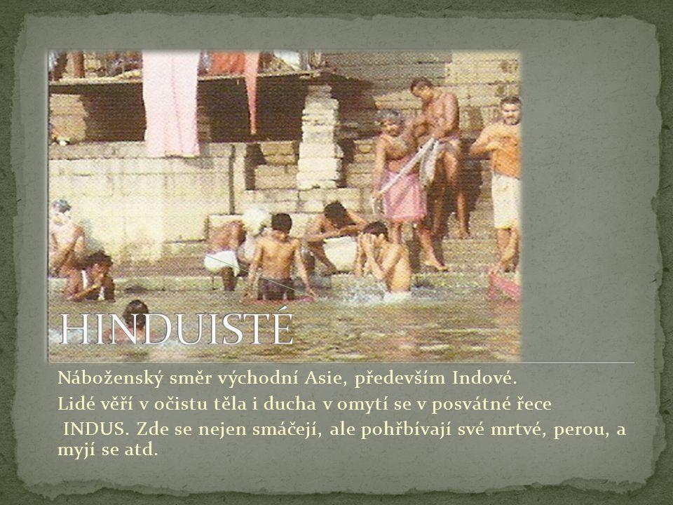 Náboženský směr východní Asie, především Indové. Lidé věří v očistu těla i ducha v omytí se v posvátné řece INDUS. Zde se nejen smáčejí, ale pohřbívaj