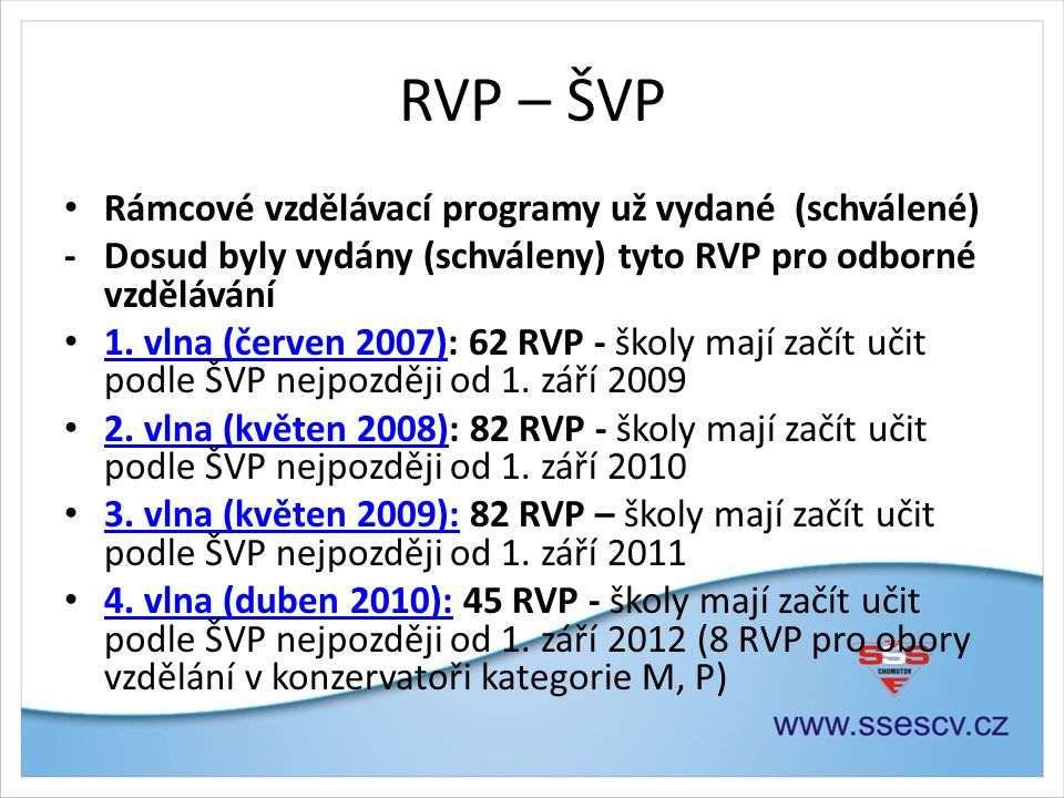 RVP – ŠVP • Rámcové vzdělávací programy už vydané (schválené) - Dosud byly vydány (schváleny) tyto RVP pro odborné vzdělávání • 1. vlna (červen 2007):
