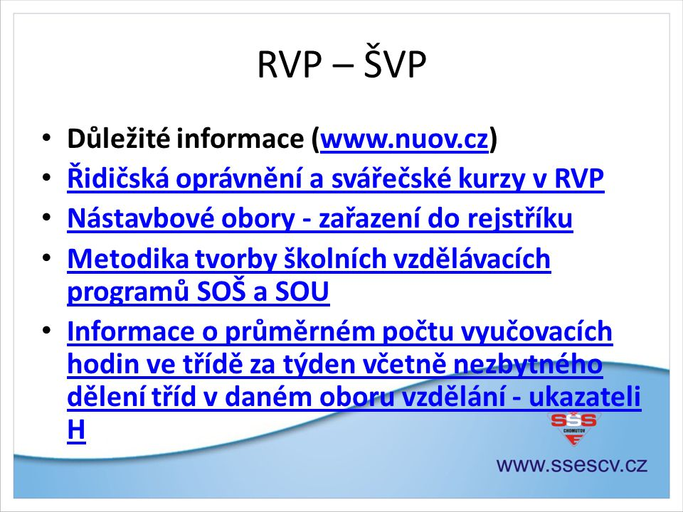 RVP – ŠVP • Důležité informace (www.nuov.cz)www.nuov.cz • Řidičská oprávnění a svářečské kurzy v RVP Řidičská oprávnění a svářečské kurzy v RVP • Nást