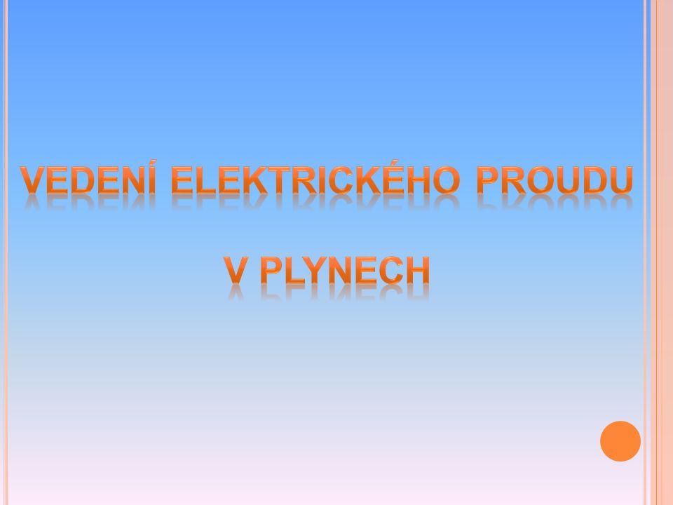 O DPOVĚDI NA KONTROLNÍ OTÁZKY 1.Co musí v plynu proběhnout, aby začal vést elektrický proud.