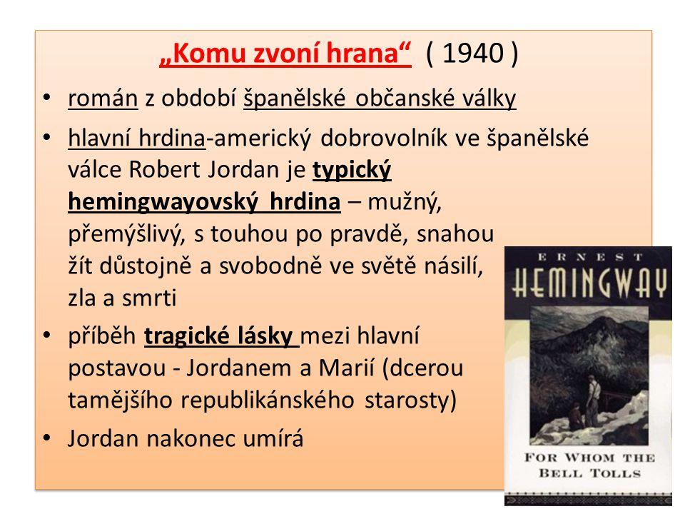 """""""Komu zvoní hrana"""" ( 1940 ) • román z období španělské občanské války • hlavní hrdina-americký dobrovolník ve španělské válce Robert Jordan je typický"""