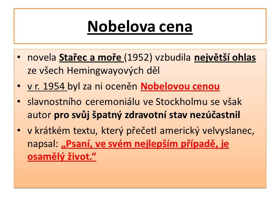 Nobelova cena • novela Stařec a moře (1952) vzbudila největší ohlas ze všech Hemingwayových děl • v r. 1954 byl za ni oceněn Nobelovou cenou • slavnos