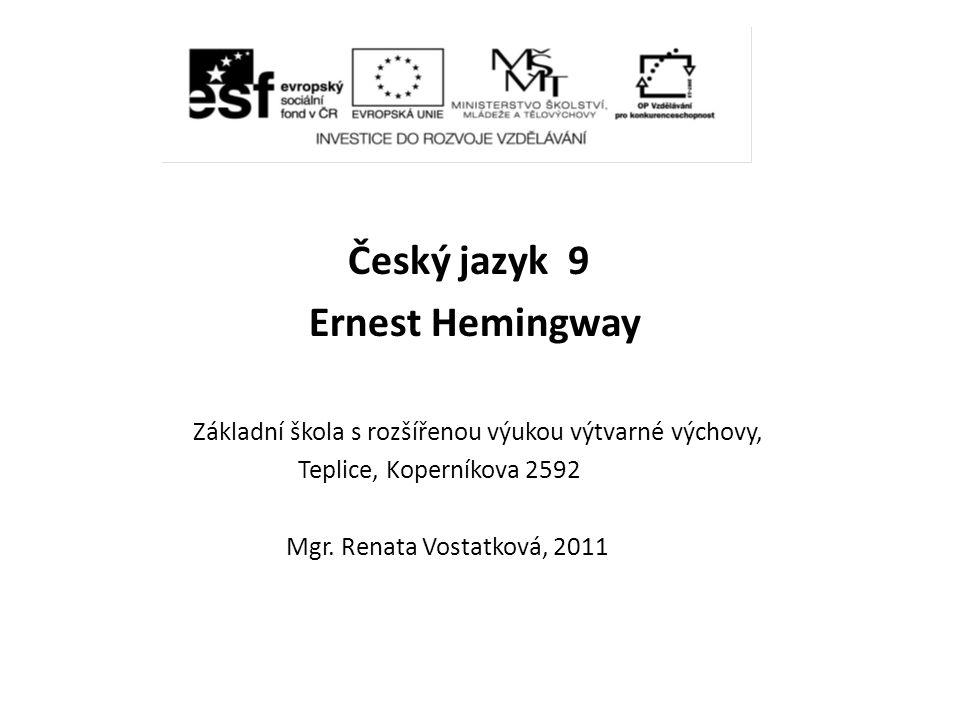 Český jazyk 9 Ernest Hemingway Základní škola s rozšířenou výukou výtvarné výchovy, Teplice, Koperníkova 2592 Mgr. Renata Vostatková, 2011