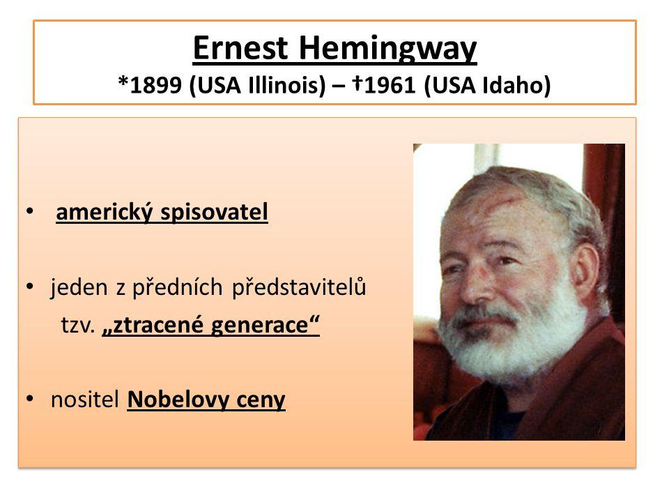 """Ernest Hemingway *1899 (USA Illinois) – †1961 (USA Idaho) • americký spisovatel • jeden z předních představitelů tzv. """"ztracené generace"""" • nositel No"""