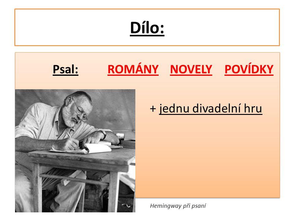 Dílo: Psal: ROMÁNY NOVELY POVÍDKY + jednu divadelní hru Psal: ROMÁNY NOVELY POVÍDKY + jednu divadelní hru Hemingway při psaní