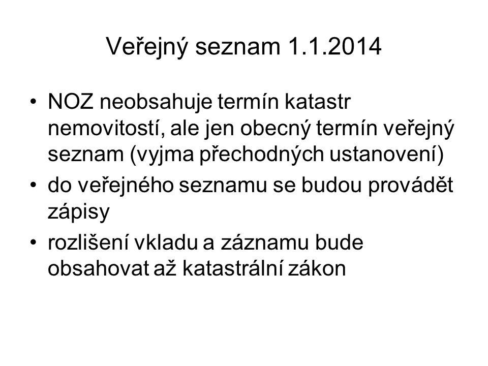Veřejný seznam 1.1.2014 •NOZ neobsahuje termín katastr nemovitostí, ale jen obecný termín veřejný seznam (vyjma přechodných ustanovení) •do veřejného