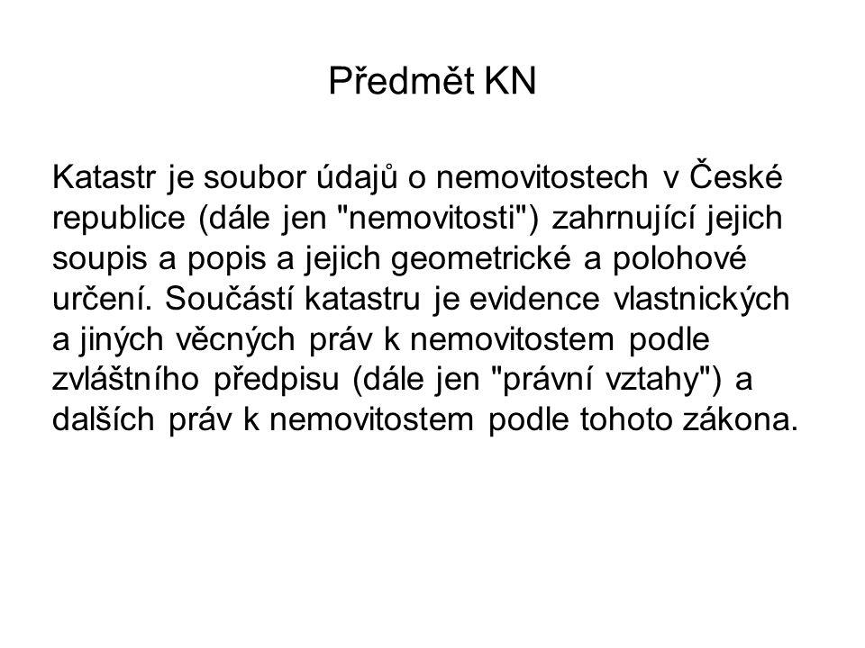Předmět KN Katastr je soubor údajů o nemovitostech v České republice (dále jen