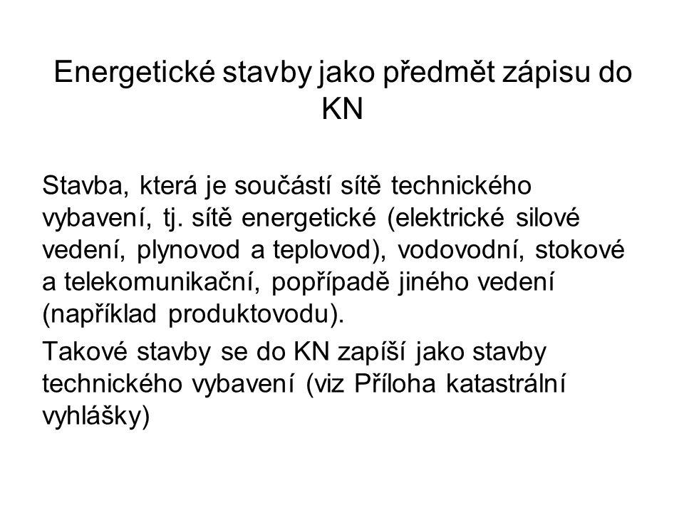 Energetické stavby jako předmět zápisu do KN Stavba, která je součástí sítě technického vybavení, tj. sítě energetické (elektrické silové vedení, plyn