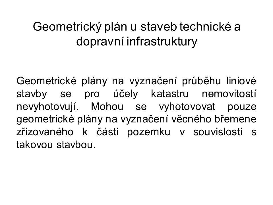 Geometrický plán u staveb technické a dopravní infrastruktury Geometrické plány na vyznačení průběhu liniové stavby se pro účely katastru nemovitostí