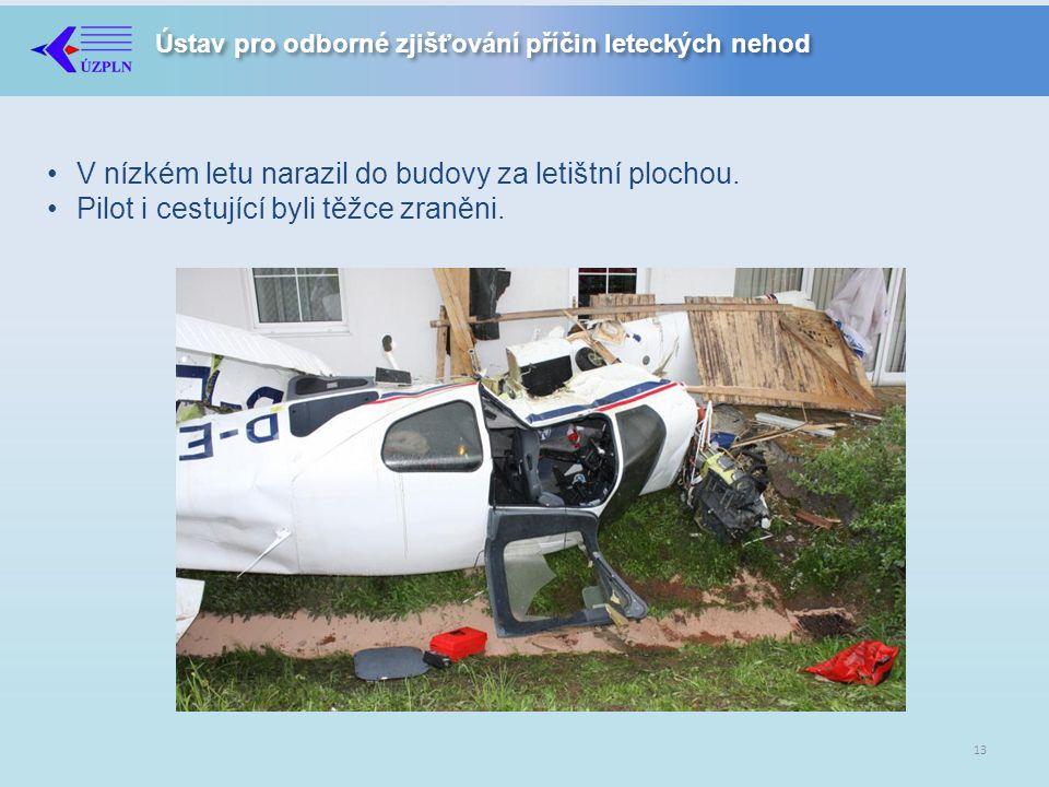 Ústav pro odborné zjišťování příčin leteckých nehod •V nízkém letu narazil do budovy za letištní plochou.