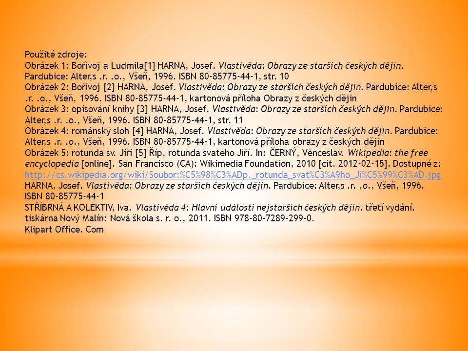Použité zdroje: Obrázek 1: Bořivoj a Ludmila[1] HARNA, Josef. Vlastivěda: Obrazy ze starších českých dějin. Pardubice: Alter,s.r..o., Všeň, 1996. ISBN