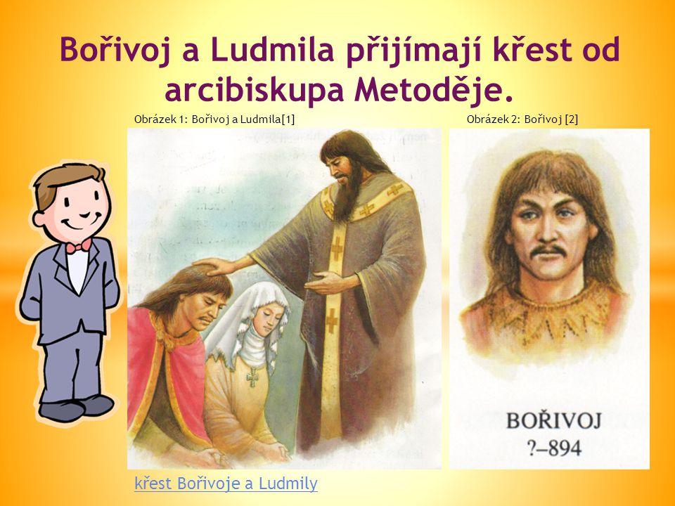 Bořivoj a Ludmila přijímají křest od arcibiskupa Metoděje. křest Bořivoje a Ludmily Obrázek 1: Bořivoj a Ludmila[1]Obrázek 2: Bořivoj [2]