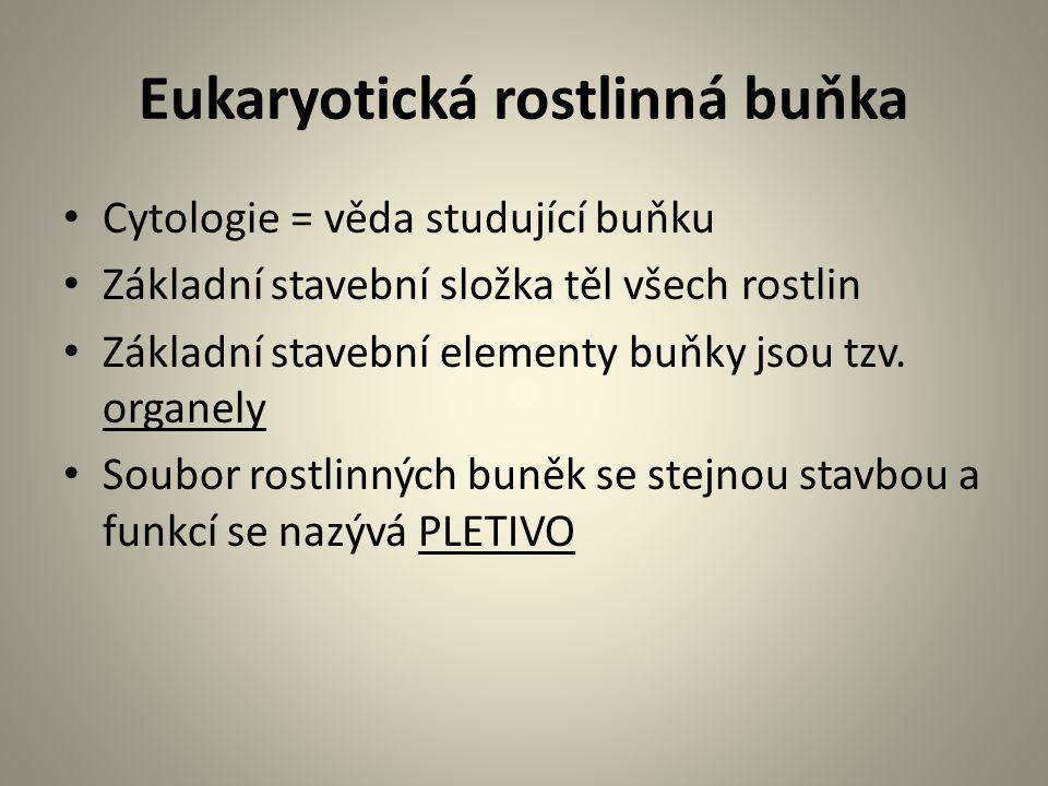 Eukaryotická rostlinná buňka • Cytologie = věda studující buňku • Základní stavební složka těl všech rostlin • Základní stavební elementy buňky jsou t