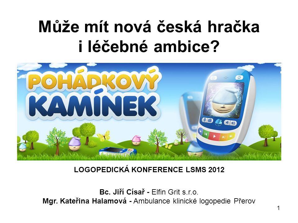 1 Může mít nová česká hračka i léčebné ambice.LOGOPEDICKÁ KONFERENCE LSMS 2012 Bc.