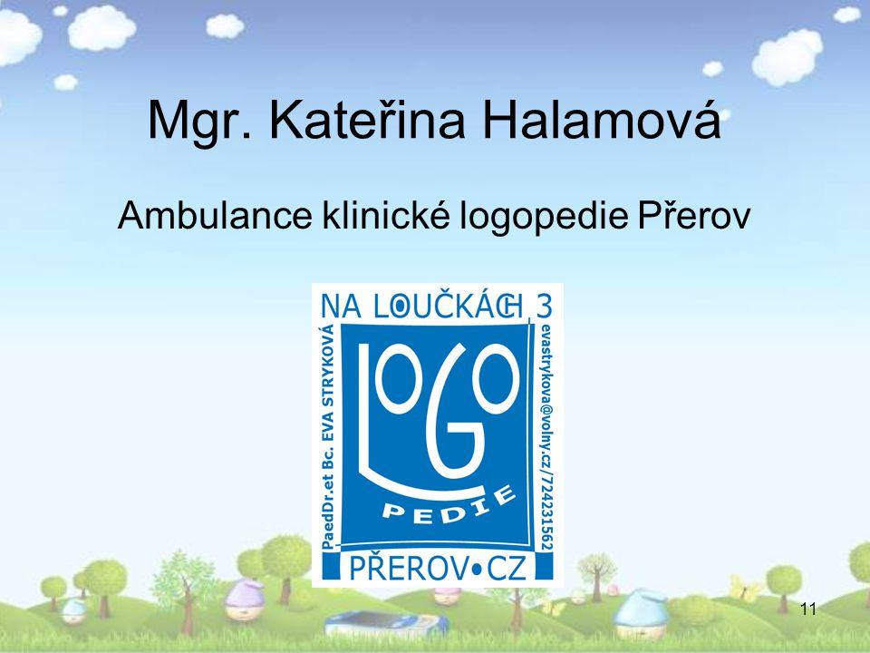 11 Mgr. Kateřina Halamová Ambulance klinické logopedie Přerov