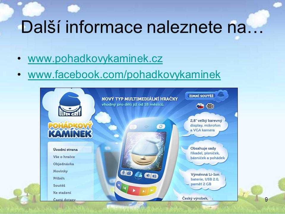 9 Další informace naleznete na… •www.pohadkovykaminek.czwww.pohadkovykaminek.cz •www.facebook.com/pohadkovykaminekwww.facebook.com/pohadkovykaminek