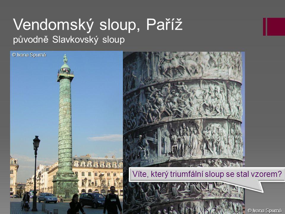 Vendomský sloup, Paříž původně Slavkovský sloup Víte, který triumfální sloup se stal vzorem? © Ivana Spurná
