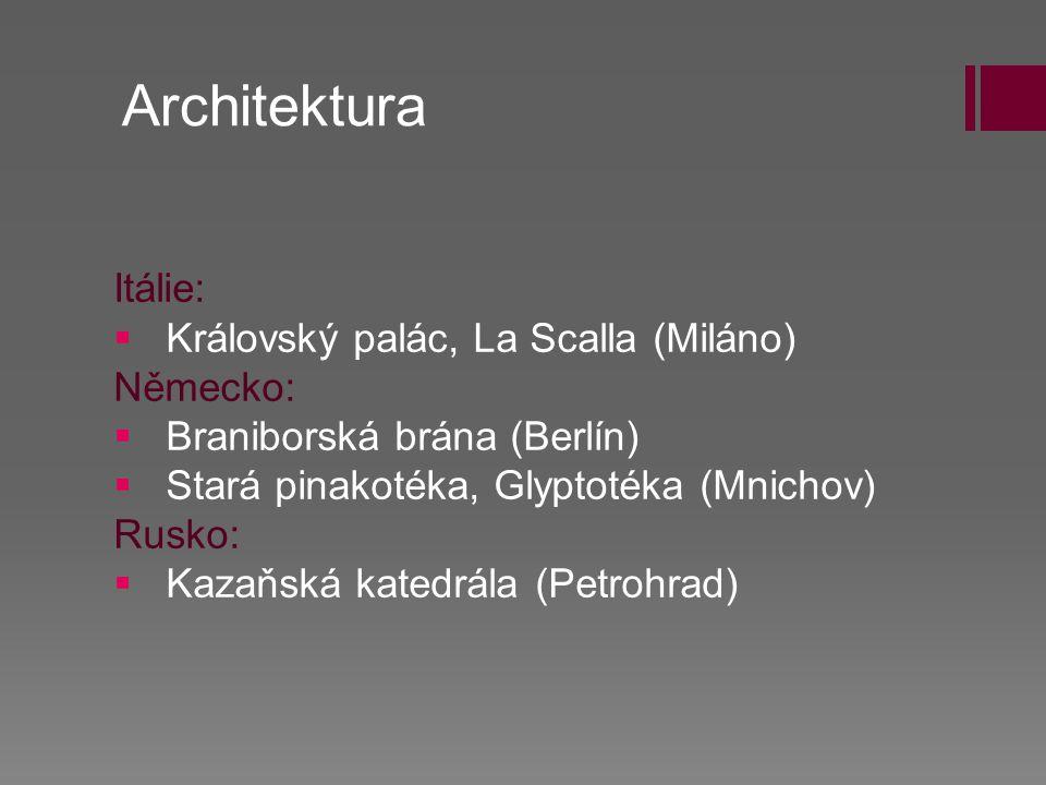 Architektura Itálie:   Královský palác, La Scalla (Miláno) Německo:   Braniborská brána (Berlín)   Stará pinakotéka, Glyptotéka (Mnichov) Rusko: