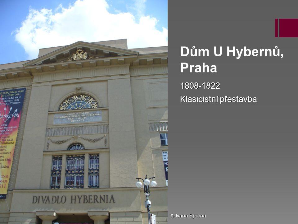 Dům U Hybernů, Praha 1808-1822 Klasicistní přestavba © Ivana Spurná