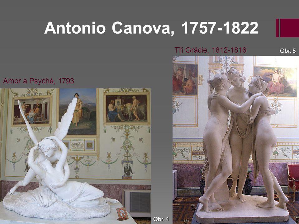 Antonio Canova, 1757-1822 Tři Grácie, 1812-1816 Amor a Psyché, 1793 Obr. 4 Obr. 5