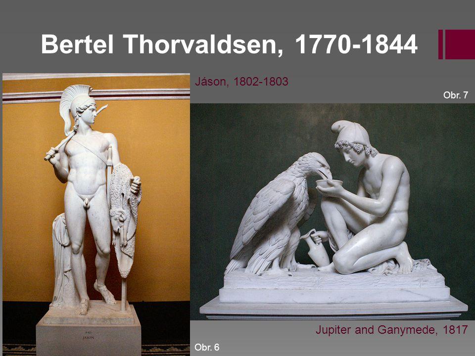 Bertel Thorvaldsen, 1770-1844 Jáson, 1802-1803 Jupiter and Ganymede, 1817 Obr. 6 Obr. 7