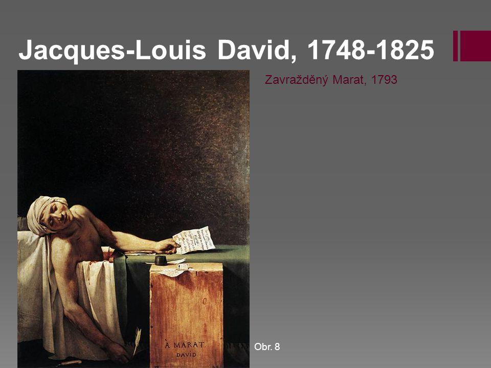 Jacques-Louis David, 1748-1825 Zavražděný Marat, 1793 Obr. 8