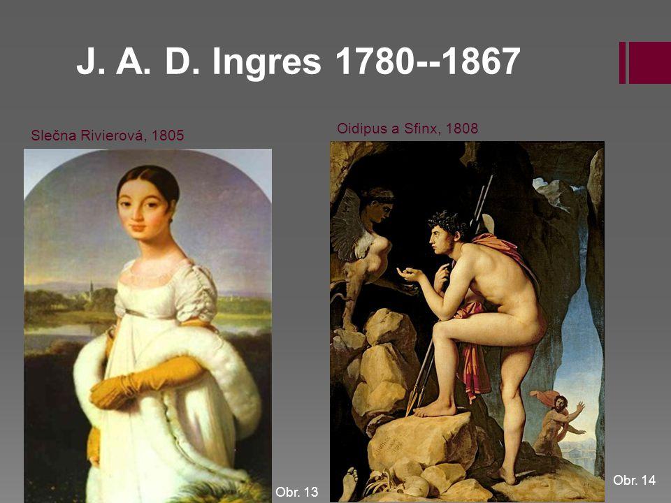 J. A. D. Ingres 1780--1867 Slečna Rivierová, 1805 Oidipus a Sfinx, 1808 Obr. 13 Obr. 14