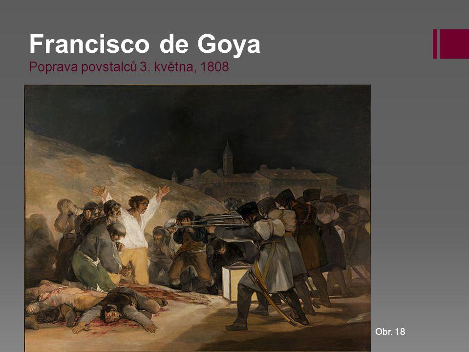 Francisco de Goya Poprava povstalců 3. května, 1808 Obr. 18