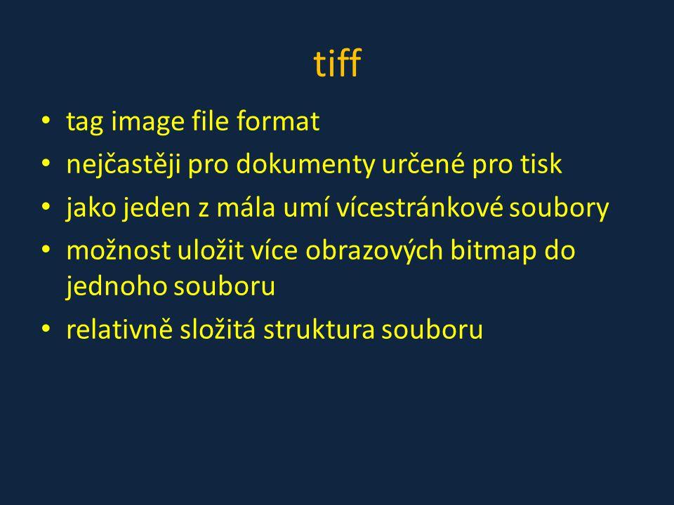 tiff • tag image file format • nejčastěji pro dokumenty určené pro tisk • jako jeden z mála umí vícestránkové soubory • možnost uložit více obrazových