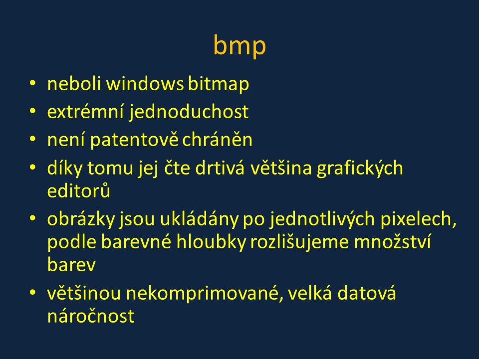 bmp • neboli windows bitmap • extrémní jednoduchost • není patentově chráněn • díky tomu jej čte drtivá většina grafických editorů • obrázky jsou uklá