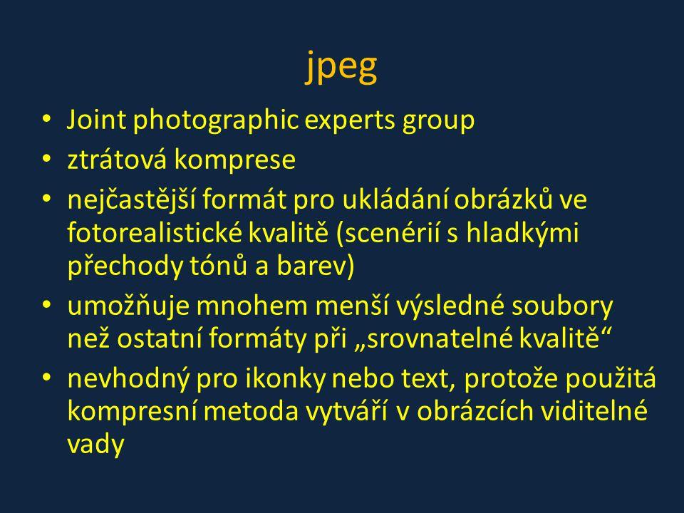 jpeg • Joint photographic experts group • ztrátová komprese • nejčastější formát pro ukládání obrázků ve fotorealistické kvalitě (scenérií s hladkými